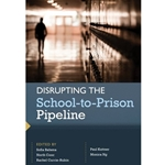 DISRUPTING THE SCHOOL-TO-PRISON PIPELIN