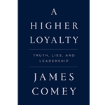 A HIGHER LOYALTY: TRUTH, LIES AND LEADERSHIP