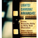 LIGHTS! CAMERA! ARKANSAS!: FROM BRONCHO BILLY TO BILLY BOB THORNTON