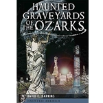 HAUNTED GRAVEYARDS OF THE OZARKS