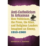 ANTI-CATHOLICISM IN ARKANSAS